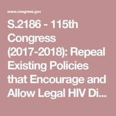 - Congress Repeal Existing Policies that Encourage and Allow Legal HIV Discrimination Act of 2017