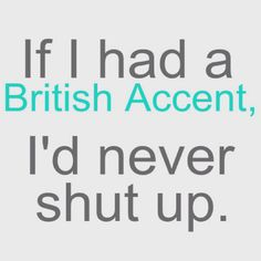 Funny pictures about British Accent. Oh, and cool pics about British Accent. Also, British Accent photos. Great Quotes, Quotes To Live By, Funny Quotes, Qoutes, Quotable Quotes, Funny Phrases, Quotations, Drunk Quotes, Awesome Quotes