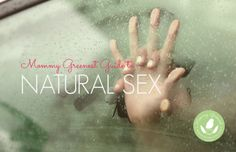 Mommy Greenest Guide to Natural Sex - http://www.mommygreenest.com/mommy-greenest-guide-to-natural-sex/