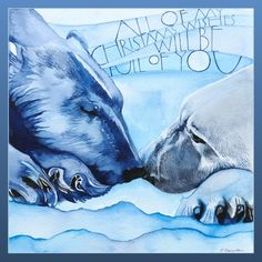 """Polar Bears ~ Sam Cannon. Yule/Christmas card. """"All of my Christmas wishes will be full of you."""""""