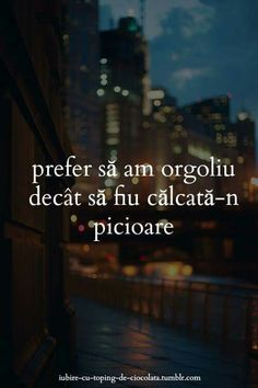 Prefer sa am orgoliu decat sa ma calce lumea in picioare. Love Me Quotes, True Quotes, Fake Friends, Tumblr, Beautiful Words, Motto, Real Life, My Books, Inspirational Quotes
