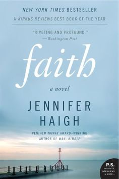 """""""Expertly wrought. . . . Ms. Haigh, a subtle, serious novelist who happens to have a flair for capturing troubled family dynamics, never allows FAITH to become predictable. . . . Gripping. . . . Substantial."""" - New York Times"""