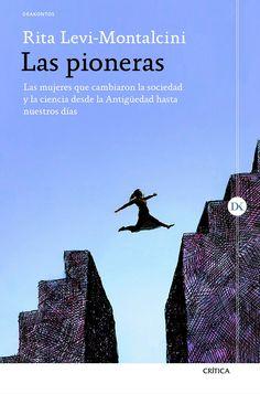 Las pioneras : las mujeres que cambiaron la sociedad y la ciencia desde la Antigüedad hasta nuestros días / Rita Levi-Montalcini y Giuseppina Tripodi ; traducción castellana de Lara Cortés.