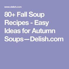 80+ Fall Soup Recipes - Easy Ideas for Autumn Soups—Delish.com