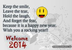 Keep the smile. Leave the tear. Hold the laugh and forget the fear because it is a happe new year.