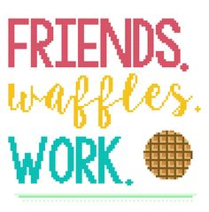 Check out this item in my Etsy shop https://www.etsy.com/listing/262309411/friends-waffles-work-modern-cross-stitch