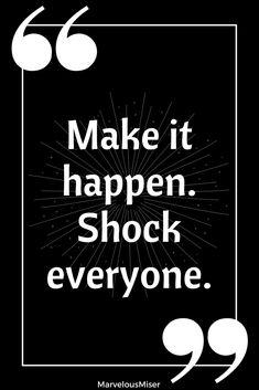 """Make it happen. Shock everyone."" #quote #motivationalquotes"