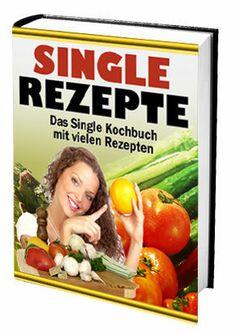 Single-Rezepte - Das Single Kochbuch mit vielen Rezepten + 1 Ebook gratis