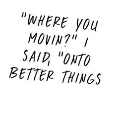 When one chapter closed then onto the next. We can't look back we have to have faith that what we are moving onto will be better for us either in the long run or in the moment but nonetheless better.