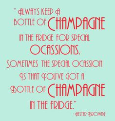 """""""...sometimes the special occasion is that you've got a bottle of champagne in the fridge."""""""