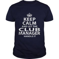 Keep Calm And Let The Club Manager Handle It T- Shirt  Hoodie Club Manager