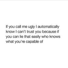 If you say I'm ugly I'm just gonna assume you're a compulsive liar