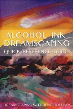 Alcohol Ink Dreamscaping Guide For Beginners. Covers supplies, techniques and much more.