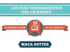 Los Diez Mandamientos del Licensing (Libro Maca Rotter) by Maca Rotter via slideshare