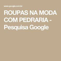 ROUPAS NA MODA COM PEDRARIA - Pesquisa Google