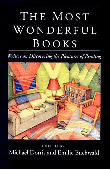 The Most Wonderful Books: Writers on Discovering the Pleasures of Reading edited by Michael Dorris and Emilie Buchwald