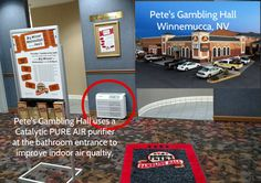 Pete's Gambling Hall in Winnemucca, NV uses a Catalytic PURE AIR purifier at the bathroom entrance for odor control and to improve indoor air quality. Effective on their casino floor to help reduce smoke, Pete's also uses the purifiers for odor control to make the environment pleasant for guests. More applications for residential, casino, hotel and commercial indoor air quality are available at BetterAirToday.com.