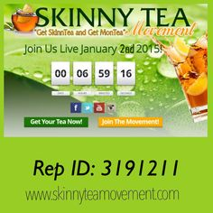 Join us on 1/2/15 @9PM EST/ 6PM PST www.skinnyteamovement.com  Be Healthy, Be Wealthy