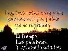 Frases    (There are three things in life that happen once and will not return: time, words, and opportunities)