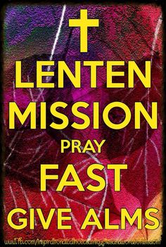 Lenten Mission: Pray, Fast, Give Alms