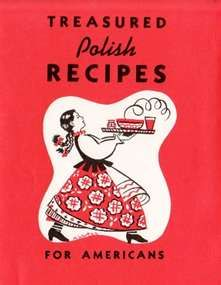 This one is an oldie but a goodie... Treasured Polish Recipes (from the 1940s and 50s).