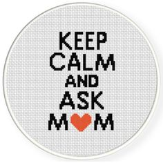 FREE for May 7th 2016 Only - Keep Calm And Ask Mom Cross Stitch Pattern