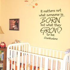 Children Nursery Quote - Dumbledore Quote - It Matters not what Someone is Born but what They Grown to be Quote Vinyl Wall Decal Albus Dumbledore is the old, wise wizard in the Harry Potter movie series.