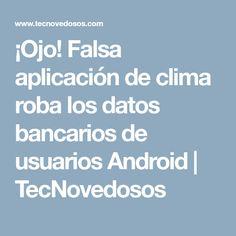 ¡Ojo! Falsa aplicación de clima roba los datos bancarios de usuarios Android | TecNovedosos