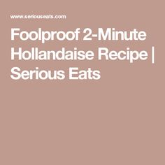 Foolproof 2-Minute Hollandaise Recipe | Serious Eats