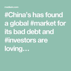 #China's has found a global #market for its bad debt and #investors are loving…