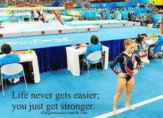 Life never gets easier, you just get stronger.