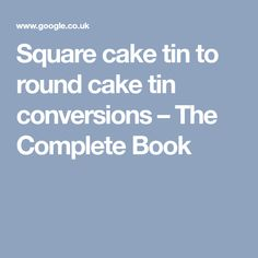 Square cake tin to round cake tin conversions – The Complete Book