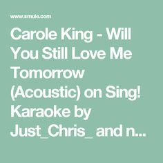 Carole King - Will You Still Love Me Tomorrow (Acoustic) on Sing! Karaoke by Just_Chris_ and nbaacbl | Smule