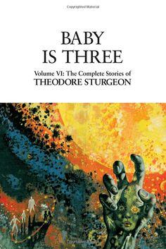 Baby Is Three: Volume VI: The Complete Stories of Theodore Sturgeon: Books