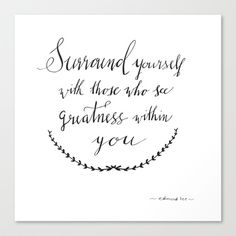 Surround Yourself with those who see greatness in you by Edmond Lee in calligraphy Canvas Print by Nicki Traikos - $85.00