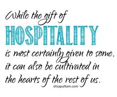 Cultivating the Gift of Hospitality . While the gift of hospitality is most certainly given to some, it can certainly be cultivated in the rest of us.
