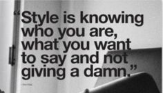 Style is knowing who you are, what you want to say and not giving a damn. #inspiration #quotes