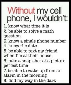 Without my phone I wouldn't be able to.,,