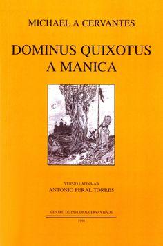 LATÍN CLÁSICO. Historia domini Quixoti a Manica [título en el idioma original]. Edición de Centro de Estudios Cervantinos, 1998. Primer capítulo: http://coleccionesdigitales.cervantes.es/cdm/compoundobject/collection/quijote/id/266/rec/1