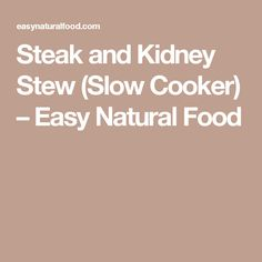 Steak and Kidney Stew (Slow Cooker) – Easy Natural Food