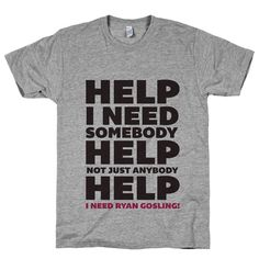 Help I Need Ryan Gosling on a Athletic Grey T Shirt – Print Proxy $24