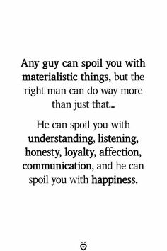Any guy can spoil you with materialistic things but the right man can do way more than just that The Words, Inspirierender Text, Relationship Quotes For Him, Quotes About New Relationships, Long Relationship, Broken Relationships, Under Your Spell, My Sun And Stars, Quotes To Live By