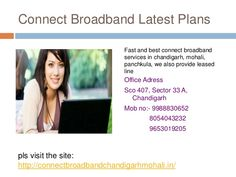 Connect Broadband Plans in Chandigarh offers latest info of the plan packages for the subscribers of broadband in Chandigarh through their official website and their contact number as +9888886172.