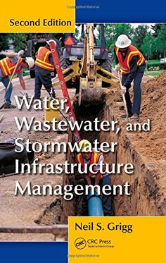 Water, Wastewater, and Stormwater Infrastructure Management, Second Edition by Neil S. Grigg
