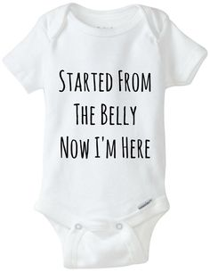 Started from the belly and now I'm here funny by CharlotteRays, $12.00. I want this in a bad way, but with the pink lettering.