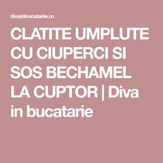 CLATITE UMPLUTE CU CIUPERCI SI SOS BECHAMEL LA CUPTOR | Diva in bucatarie