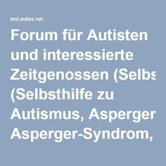 Forum für Autisten und interessierte Zeitgenossen (Selbsthilfe zu Autismus, Asperger-Syndrom, atypischer-, Kanner-, NFA, MFA, HFA) - Thema: Asperger oder schizoid? differenzialdiagnose