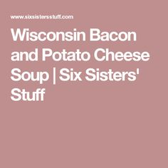 Wisconsin Bacon and Potato Cheese Soup   Six Sisters' Stuff