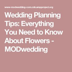 Wedding Planning Tips: Everything You Need to Know About Flowers - MODwedding
