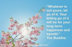 """Your letting go of it will be for your long-term happiness and benefit."""" - The Buddha Buda Quotes, Consciousness Quotes, Higher Consciousness, Buddhist Traditions, Spiritual Disciplines, Buddha Buddhism, Do What Is Right, Real Quotes, Worlds Of Fun"""